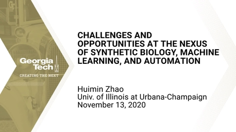 Thumbnail for entry Huimin Zhao - Challenges and Opportunities at the Nexus of Synthetic Biology, Machine Learning, and Automation