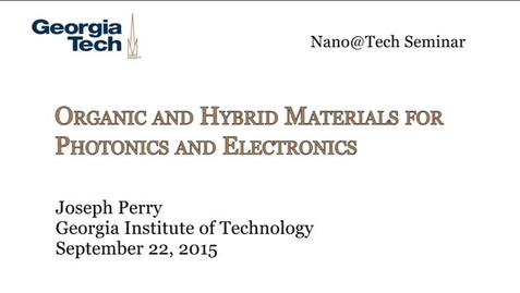 Thumbnail for entry Organic and Hybrid Materials for Photonics and Electronics - Joseph Perry