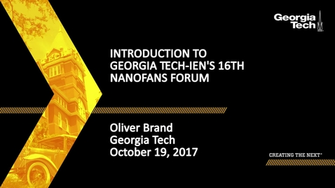 Thumbnail for entry Introduction to Georgia Tech-IEN's 16th NanoFANS Forum - Oliver Brand