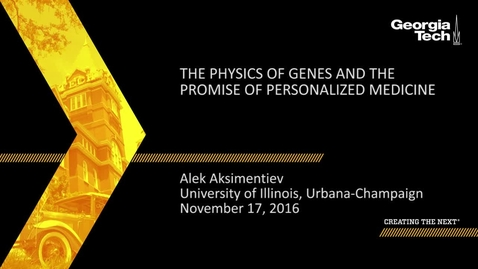 Thumbnail for entry The Physics of Genes and the Promise of Personalized Medicine - Alek Aksimentiev