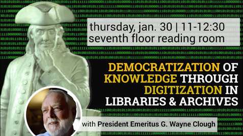 Thumbnail for entry G. Wayne Clough - Democratization of Knowledge Through Digitization in Libraries, Museums, and Archives