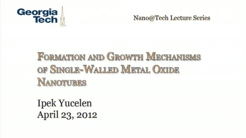 Thumbnail for entry Formation and Growth Mechanisms of Single-Walled Metal Oxide Nanotubes - Ipek Yucelen