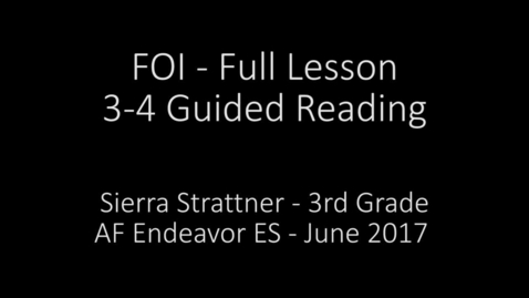 Thumbnail for entry FOI - Guided Reading 3-4 - 3rd Grade Full Lesson (Sierra Strattner, AF Endeavor ES)
