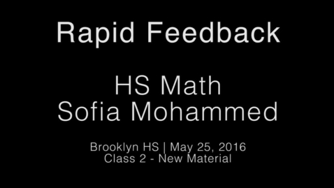 Thumbnail for entry Rapid Feedback - Sofia Mohammed 3 - HS Math 2 (Lesson)