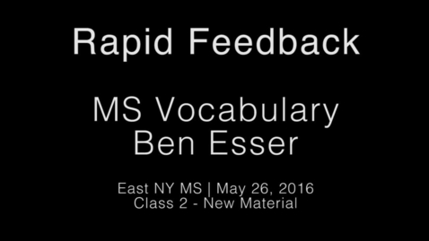 Thumbnail for entry Rapid Feedback - Ben Esser 3 - MS Vocab 2 (Lesson)