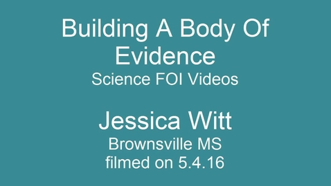 Thumbnail for entry Science FOI Videos - Building a Body of Evidence - 7th grade Jessica Witt