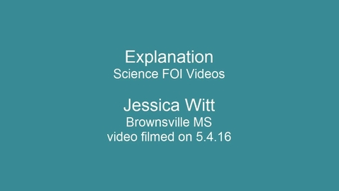 Thumbnail for entry Science FOI Videos - Explanation - 7th grade Jessica Witt