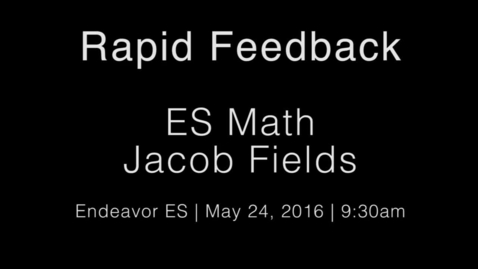 Thumbnail for entry Rapid Feedback - Jacob Fields 2 - ES Math 9_30AM (Lesson)