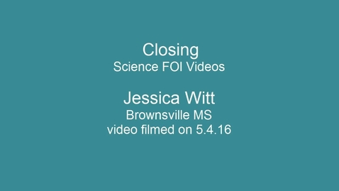Thumbnail for entry Science FOI Videos - Closing - 7th grade Jessica Witt
