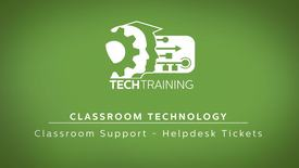 Thumbnail for entry 06 - Classroom Support - Helpdesk Tickets