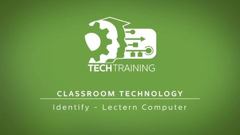 Thumbnail for entry 12 - Classroom Technology - Lectern Computer