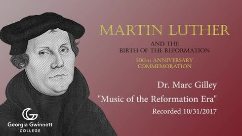 Thumbnail for entry Dr. Marc Gilley - Music of the Reformation Era