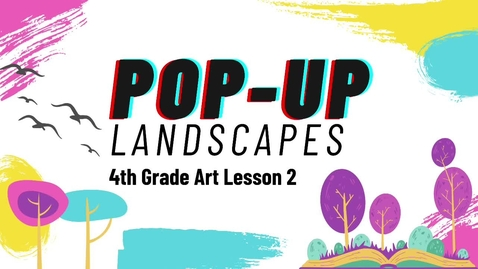 Thumbnail for entry 4th Grade Pop-Up Landscape