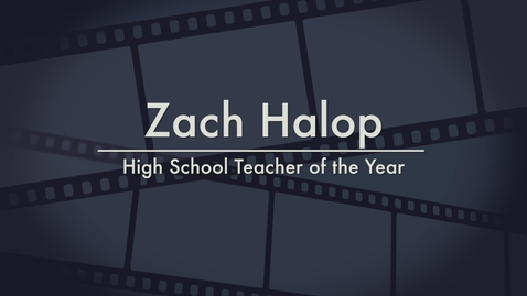 Thumbnail for entry Zach Halop - 2014 High School Teacher of the Year