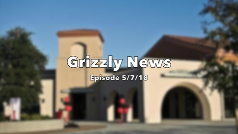 Thumbnail for entry Grizzly News Episode airing  5.7.18