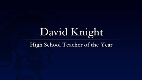 Thumbnail for entry David Knight - 2011 High School Teacher of the Year