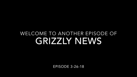 Thumbnail for entry Grizzly News 3.26.18.mp4