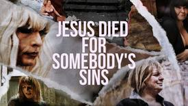 Thumbnail for entry Jesus Died For Somebody's Sins
