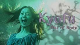 Vorschaubild für Eintrag Kyofu – Out Of Body