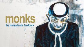 Vorschaubild für Eintrag Monks – The Transatlantic Feedback