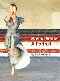 A Portrait - Die Choreographin Sasha Waltz