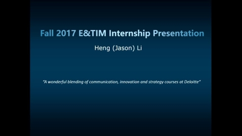 Thumbnail for entry E&TIM Seminar Internship Presentations:  9-25-17 and 10-2-17 - Jason Li_Deloitte