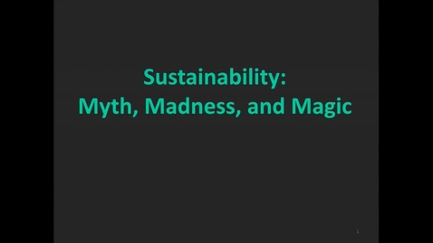 Thumbnail for entry Sustainability: Myth, Madness, and Magic
