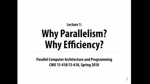 Thumbnail for entry Parallel Computer Architecture and Programming: Lecture 1 - 1-17-18