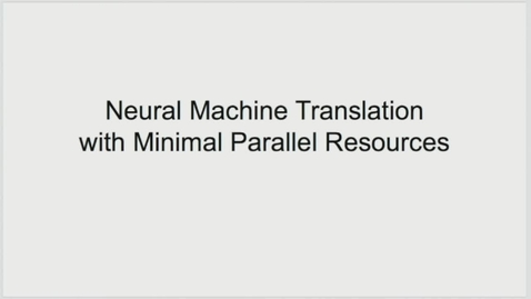 Thumbnail for entry Team Presentation: Neural Machine Translation with Minimal Parallel Resources