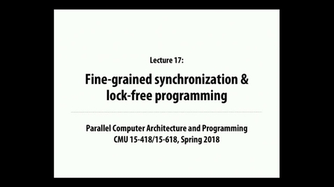 Thumbnail for entry Parallel Computer Architecture and Programming: Lecture 24 - 3-21-18