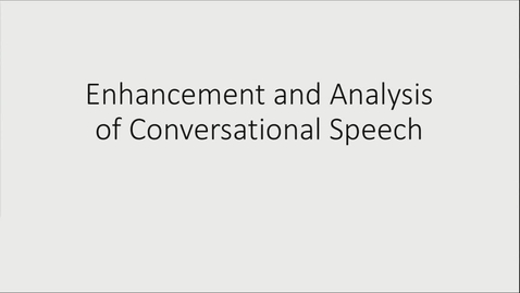 Thumbnail for entry Team Presentation: Enhancement and Analysis of Conversational Speech