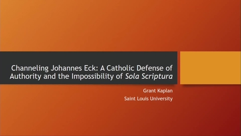 Thumbnail for entry Channeling Johannes Eck: A Catholic Defense of Authority and the Impossibility of Sola Scriptura
