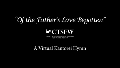 Thumbnail for entry Of the Father's Love Begotten