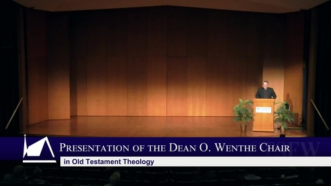 Thumbnail for entry Presentation of the Dean O. Wenthe Chair in Old Testament Theology