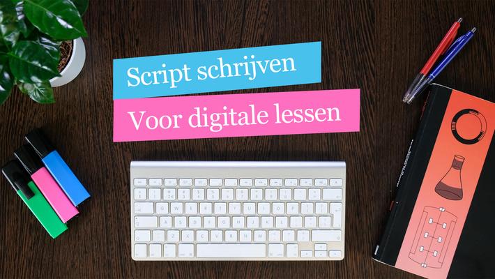 Workshop: script schrijven voor digitale lessen
