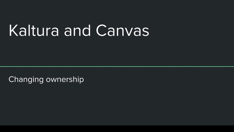 Thumbnail for entry Canvas Kaltura Changing Ownership