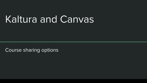 Thumbnail for entry Canvas Kaltura Course Sharing Options