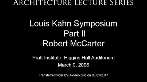 Thumbnail for entry Architecture Lecture Series: Louis Kahn Symposium, Part II - Robert McCarter