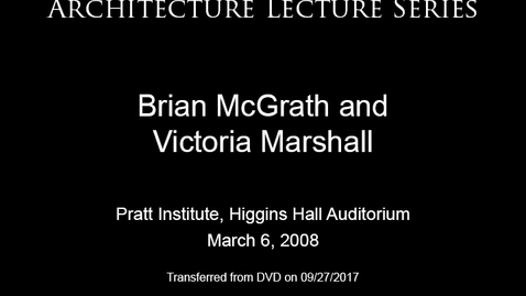 Thumbnail for entry Architecture Lecture Series: Brian McGrath and Victoria Marshall