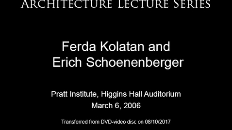 Thumbnail for entry Architecture Lecture Series: Ferda Kolatan and Erich Schoenenberger