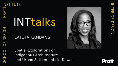 Thumbnail for entry INTtalks - Spatial Explorations of Indigenous Architecture &Urban Settlements in Taiwan - Latoya Kamdang