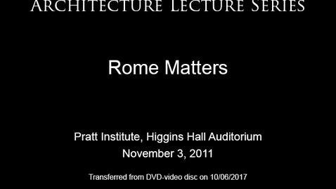 Thumbnail for entry Architecture Lecture Series: Rome Matters
