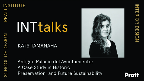 Thumbnail for entry INTtALKS - Antiguo Palacio del Ayuntamiento: A Case Study in Historic Preservation and Future Sustainability  Kats Tamanaha