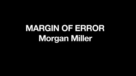 Thumbnail for entry Morgan Miller / Margin of Error