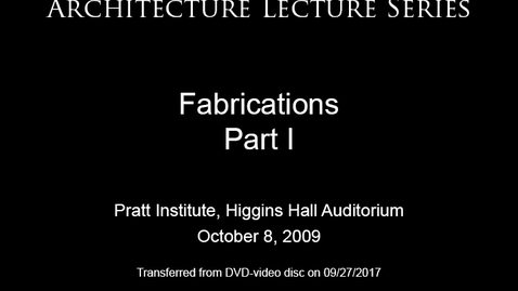 Thumbnail for entry Architecture Lecture Series: Fabrications, Part I
