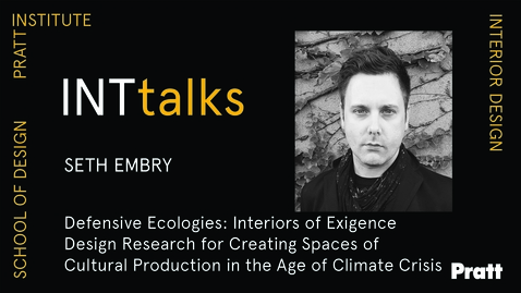 Thumbnail for entry INTtalks - Defensive Ecologies: Interiors of Exigence - Seth Embry