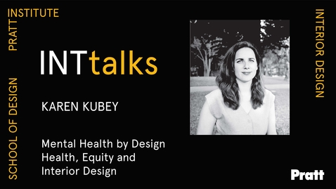 Thumbnail for entry INTtalks - Mental Health by Design - Health, Equity and Interior Design - Karen Kubey