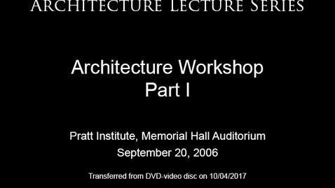 Thumbnail for entry Architecture Lecture Series: Architecture Workshop, Part I