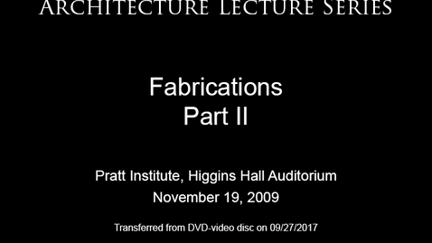 Thumbnail for entry Architecture Lecture Series: Fabrications, Part II