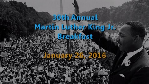 Thumbnail for entry 30th Annual Martin Luther King, Jr. Breakfast Celebration - January 26, 2016